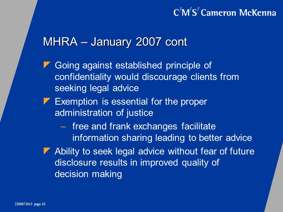 22006710v3 page 42 MHRA – January 2007 cont Going against established principle of confidentiality would discourage clients from seeking legal advice