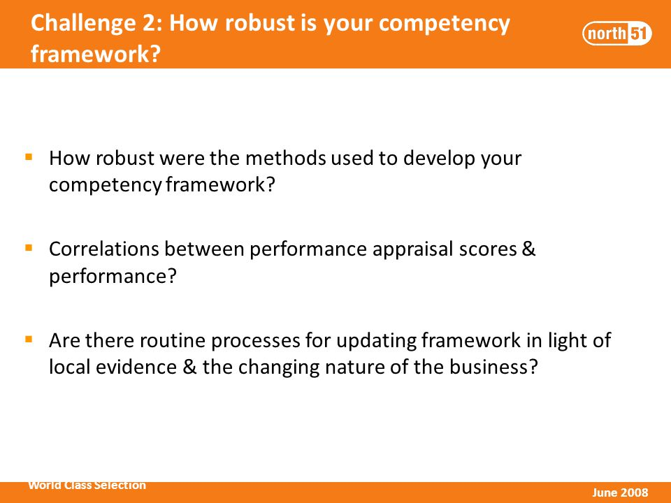 World Class Selection June 2008 Challenge 2: How robust is your competency framework.