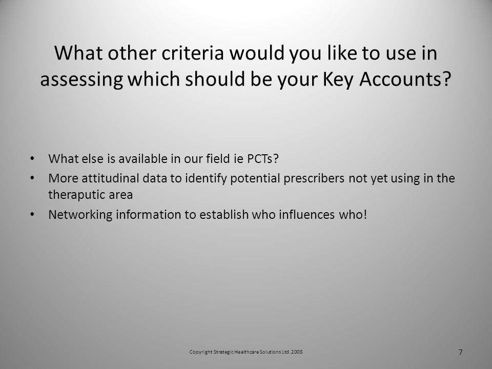 What other criteria would you like to use in assessing which should be your Key Accounts.