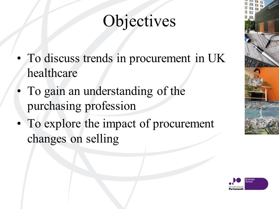 Objectives To discuss trends in procurement in UK healthcare To gain an understanding of the purchasing profession To explore the impact of procurement changes on selling