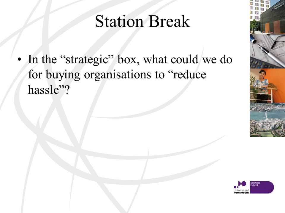 Station Break In the strategic box, what could we do for buying organisations to reduce hassle