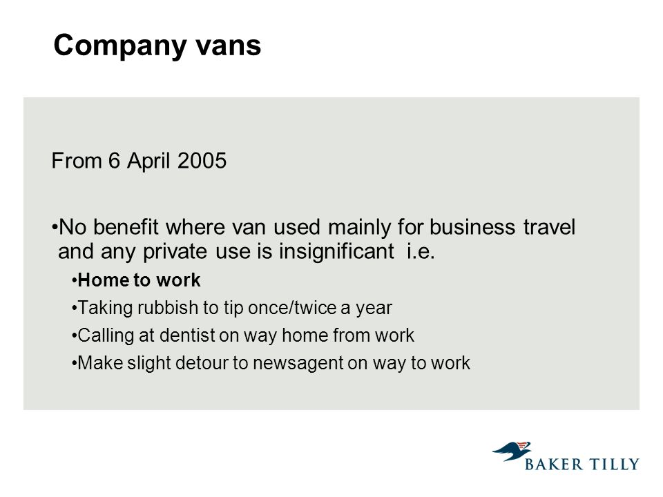 Company vans From 6 April 2005 No benefit where van used mainly for business travel and any private use is insignificant i.e.