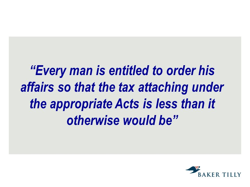 Every man is entitled to order his affairs so that the tax attaching under the appropriate Acts is less than it otherwise would be