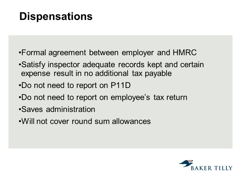 Dispensations Formal agreement between employer and HMRC Satisfy inspector adequate records kept and certain expense result in no additional tax payab