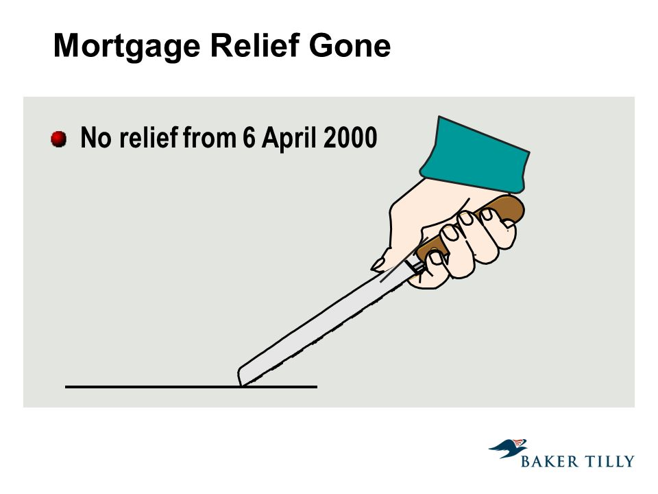 Mortgage Relief Gone No relief from 6 April 2000