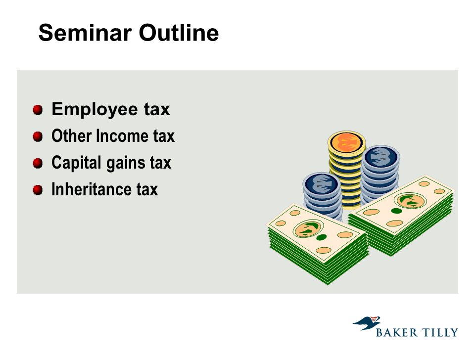 Seminar Outline Employee tax Other Income tax Capital gains tax Inheritance tax