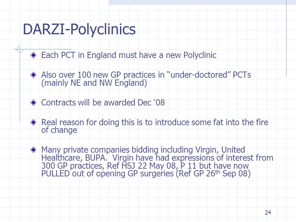 24 DARZI-Polyclinics Each PCT in England must have a new Polyclinic Also over 100 new GP practices in under-doctored PCTs (mainly NE and NW England) C