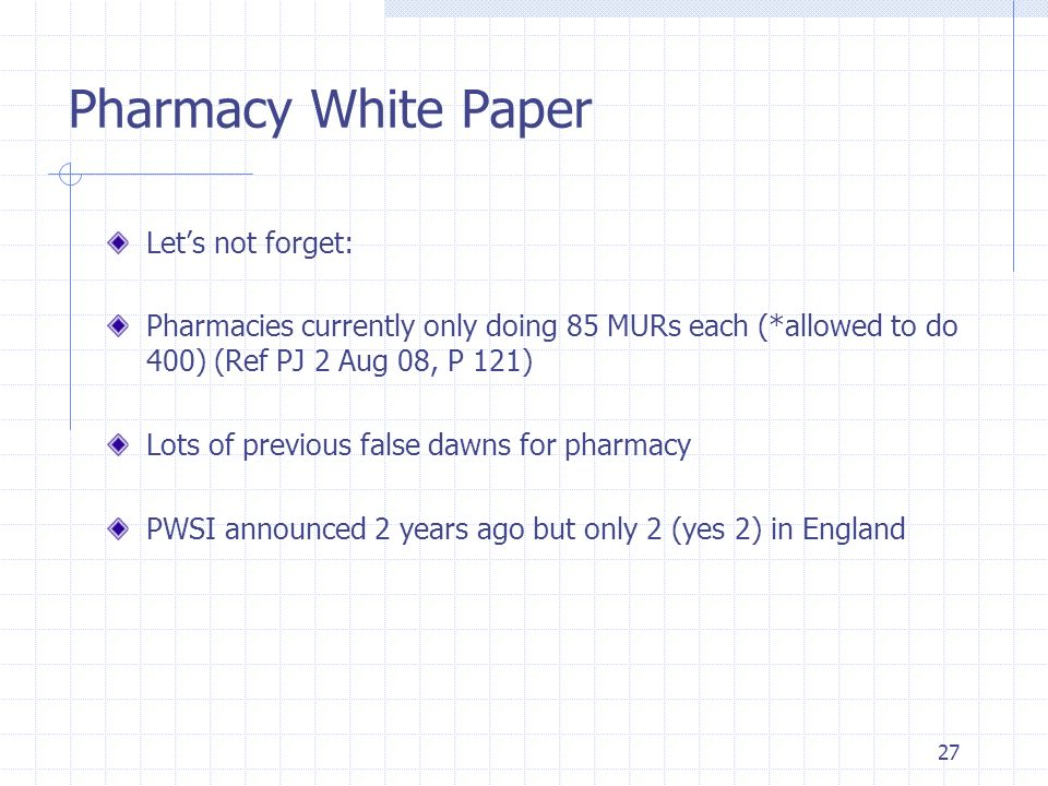 Pharmacy White Paper Lets not forget: Pharmacies currently only doing 85 MURs each (*allowed to do 400) (Ref PJ 2 Aug 08, P 121) Lots of previous fals
