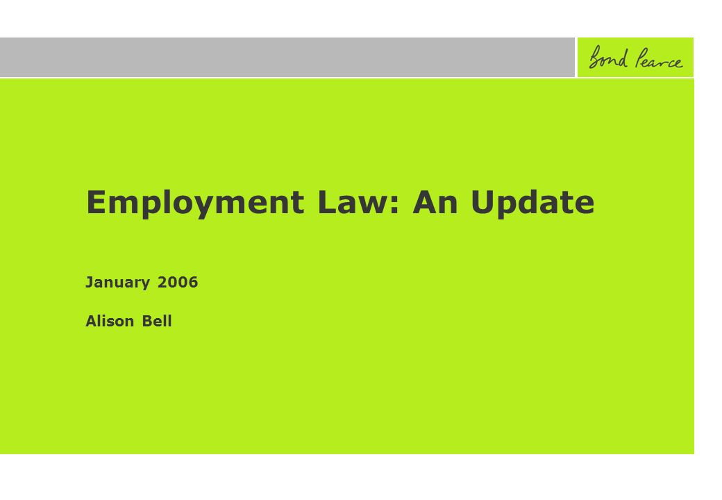 Employment Law: An Update January 2006 Alison Bell