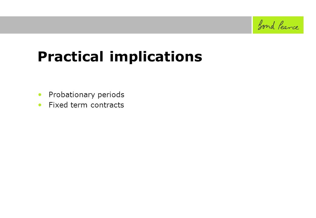 Practical implications Probationary periods Fixed term contracts