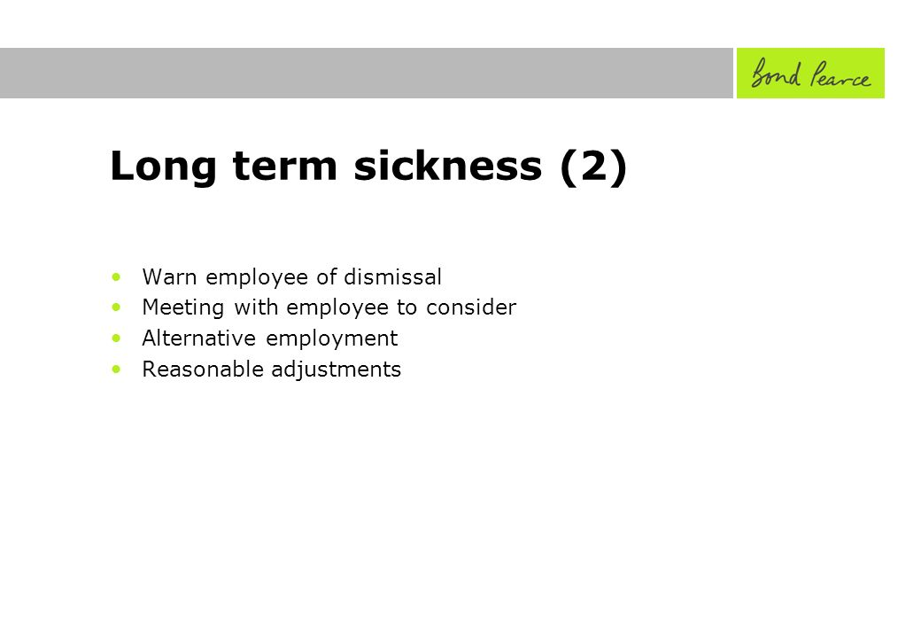 Long term sickness (2) Warn employee of dismissal Meeting with employee to consider Alternative employment Reasonable adjustments