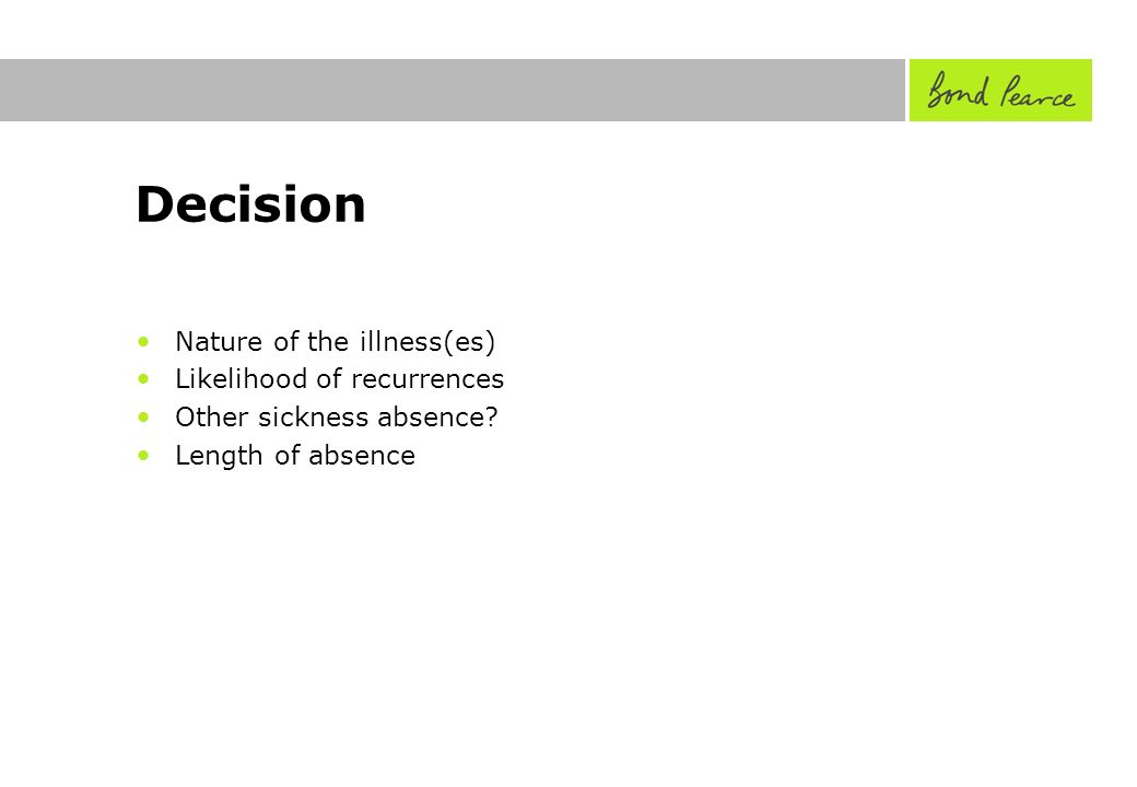 Decision Nature of the illness(es) Likelihood of recurrences Other sickness absence.