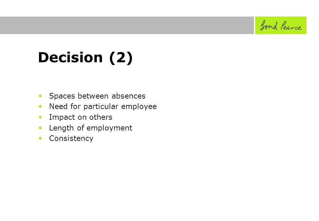 Decision (2) Spaces between absences Need for particular employee Impact on others Length of employment Consistency