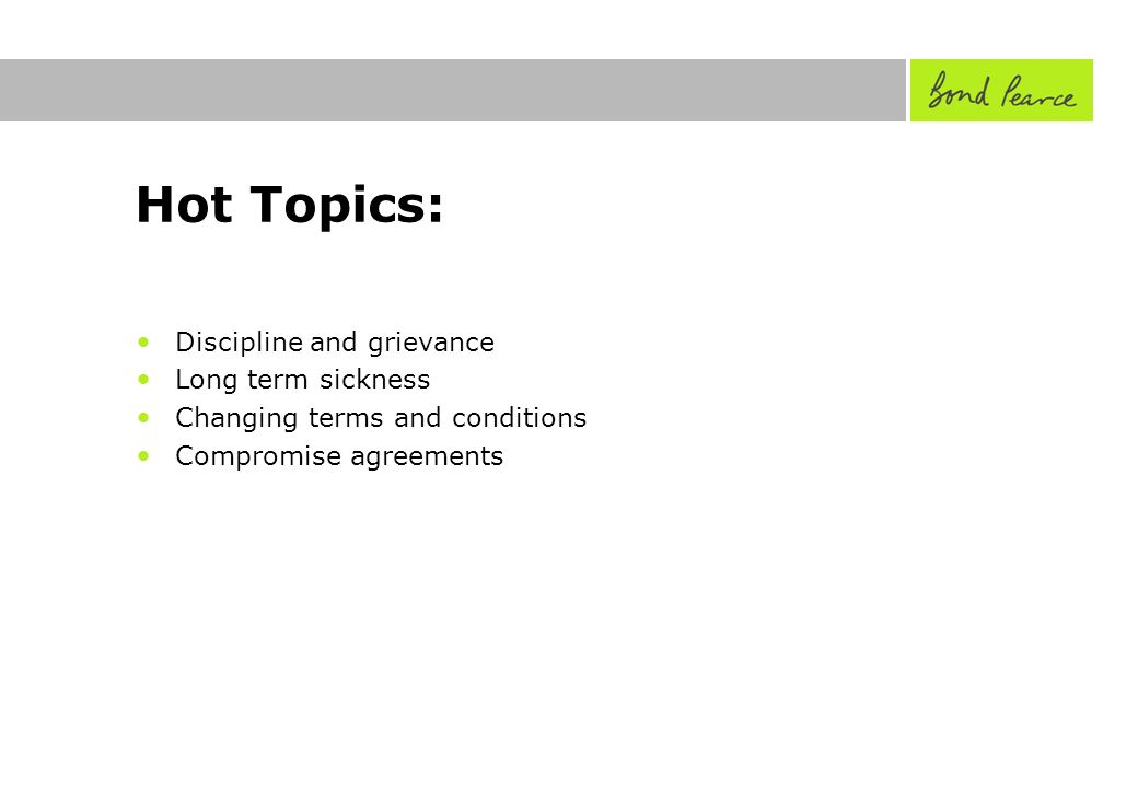 Hot Topics: Discipline and grievance Long term sickness Changing terms and conditions Compromise agreements