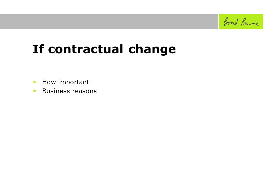If contractual change How important Business reasons