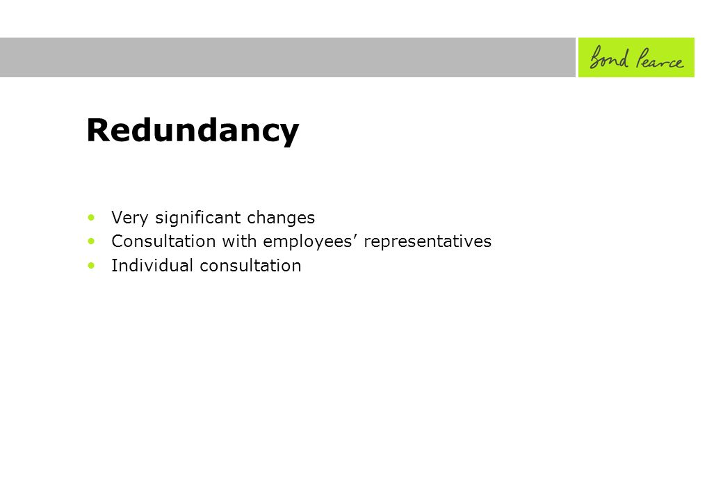 Redundancy Very significant changes Consultation with employees representatives Individual consultation