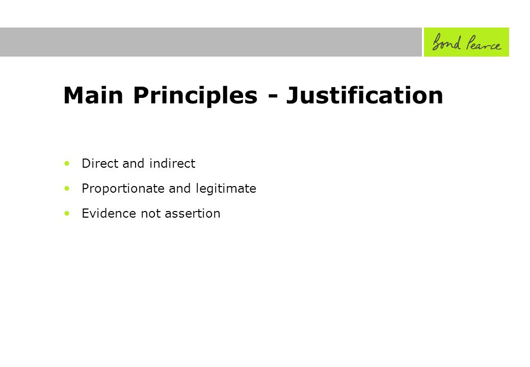 Main Principles - Justification Direct and indirect Proportionate and legitimate Evidence not assertion