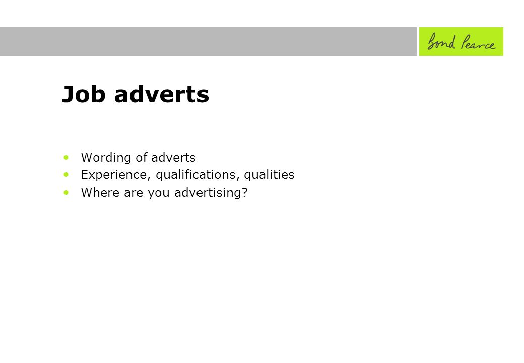 Job adverts Wording of adverts Experience, qualifications, qualities Where are you advertising