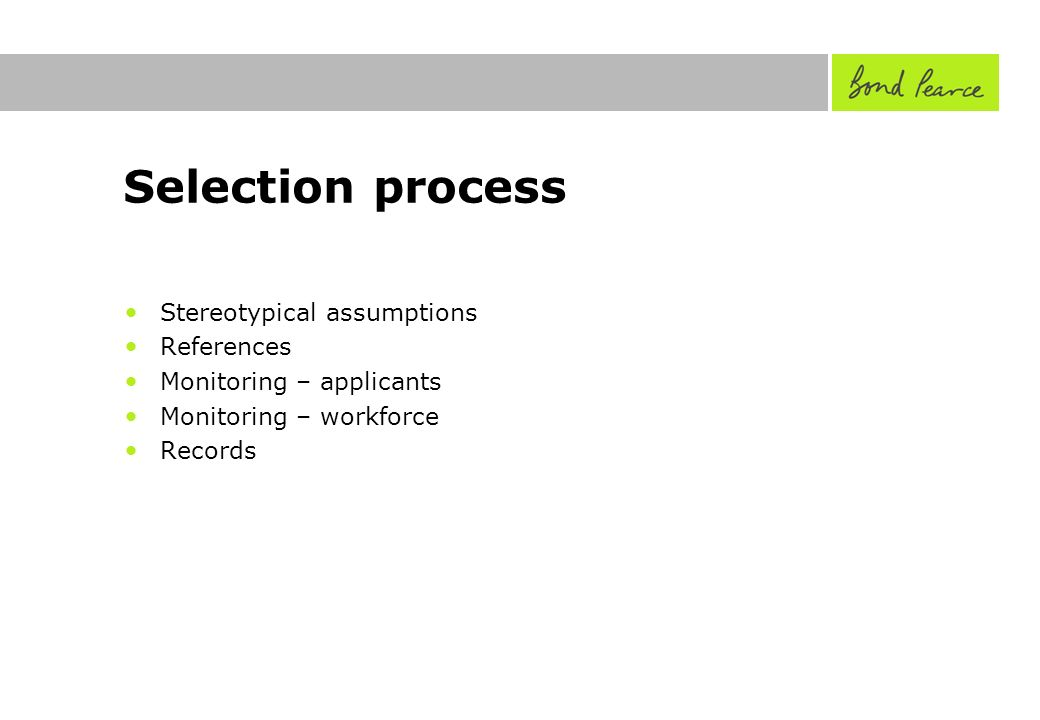 Selection process Stereotypical assumptions References Monitoring – applicants Monitoring – workforce Records