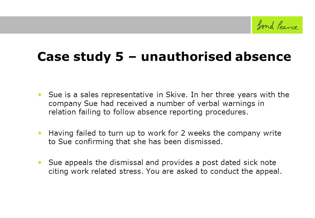 Case study 5 – unauthorised absence Sue is a sales representative in Skive.