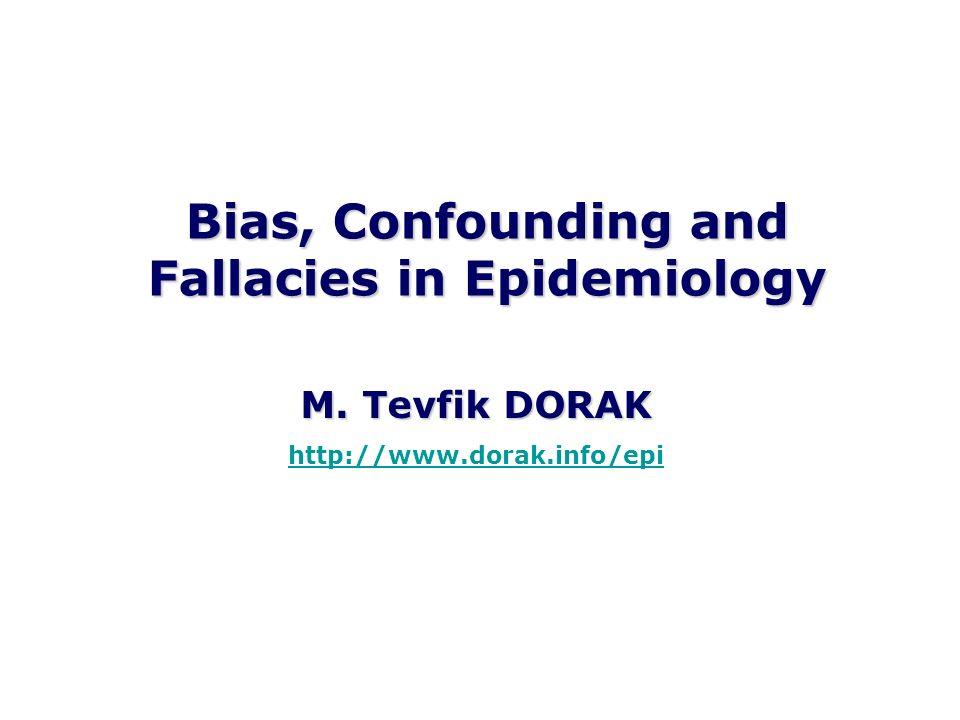 Bias, Confounding and Fallacies in Epidemiology M. Tevfik DORAK http://www.dorak.info/epi
