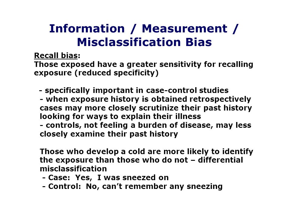 recall bias in case control studies Bias in a case-control study  (recall bias) reflection of either environmental confounding factors or bias in case ascertainment,.