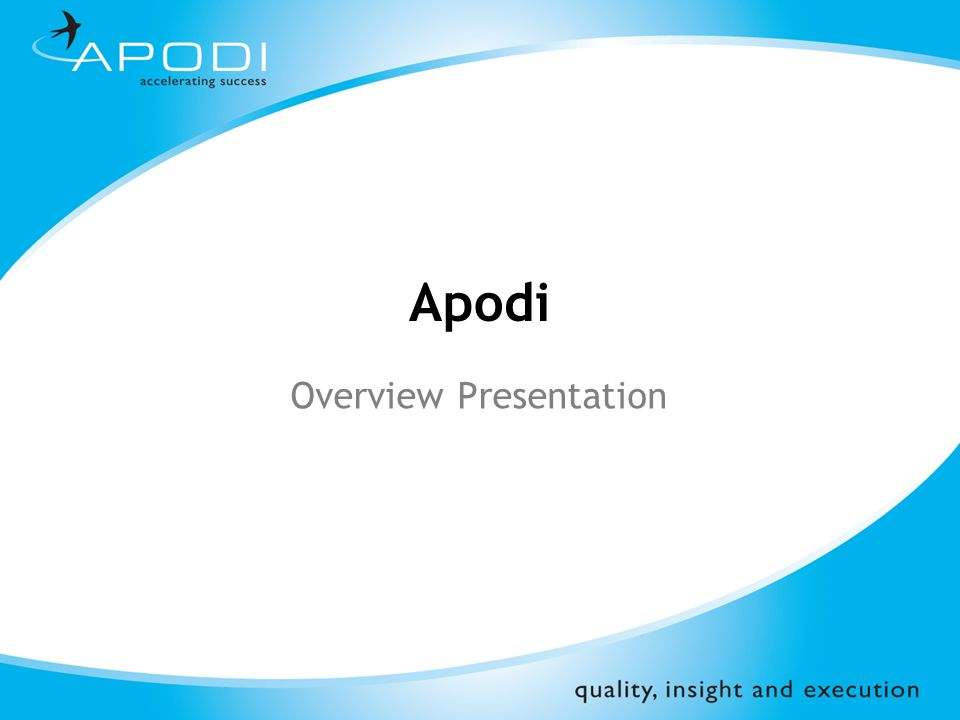 ©Apodi Limited 2008 About Apodi Specialist provider of outsourced business solutions, primarily to the Pharmaceutical and Healthcare Markets We provide outsourced or distinct assignment based people solutions