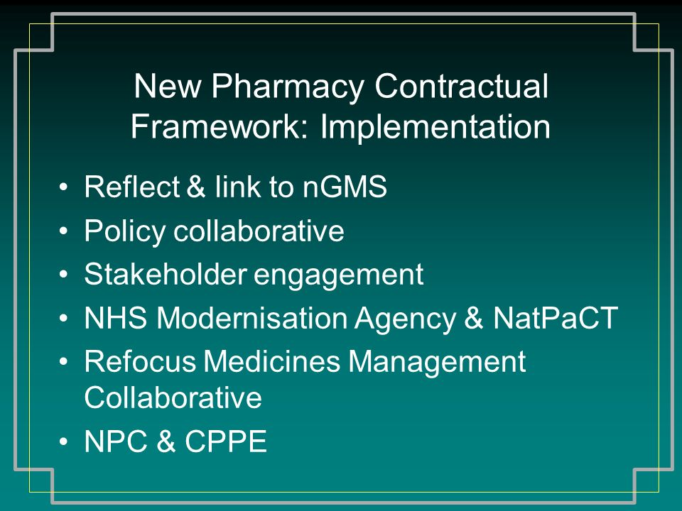 New Pharmacy Contractual Framework: Implementation Reflect & link to nGMS Policy collaborative Stakeholder engagement NHS Modernisation Agency & NatPa