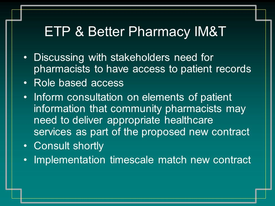 ETP & Better Pharmacy IM&T Discussing with stakeholders need for pharmacists to have access to patient records Role based access Inform consultation o