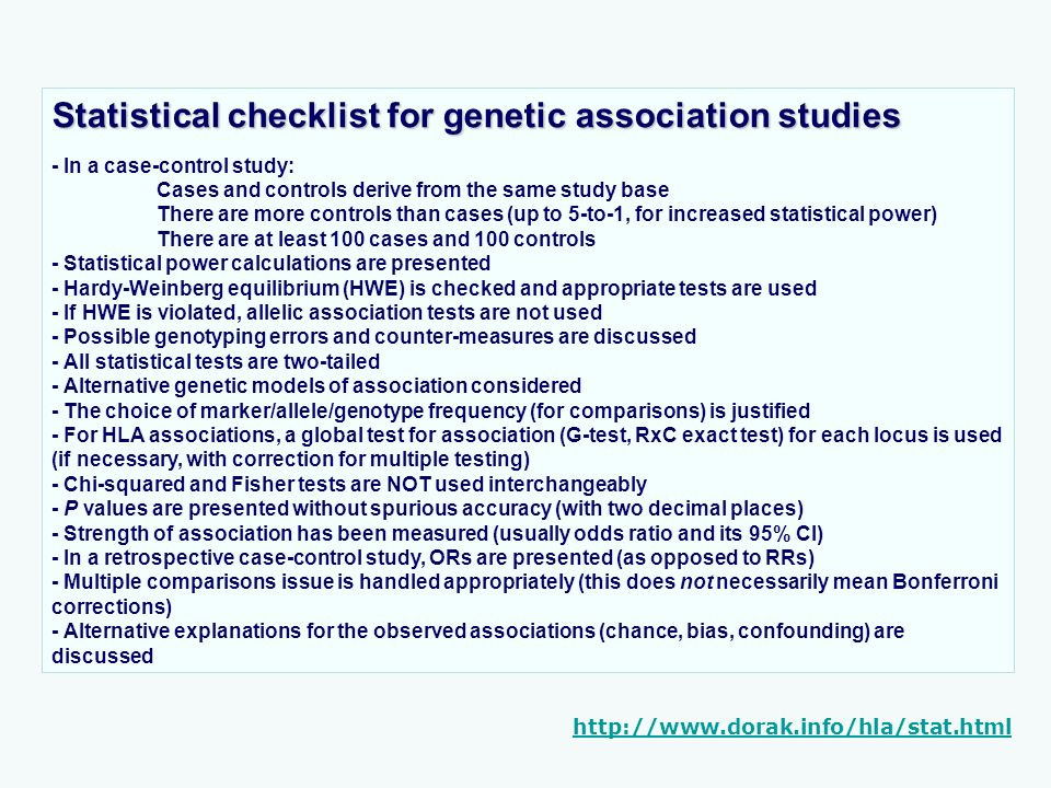 Statistical checklist for genetic association studies - In a case-control study: Cases and controls derive from the same study base There are more con