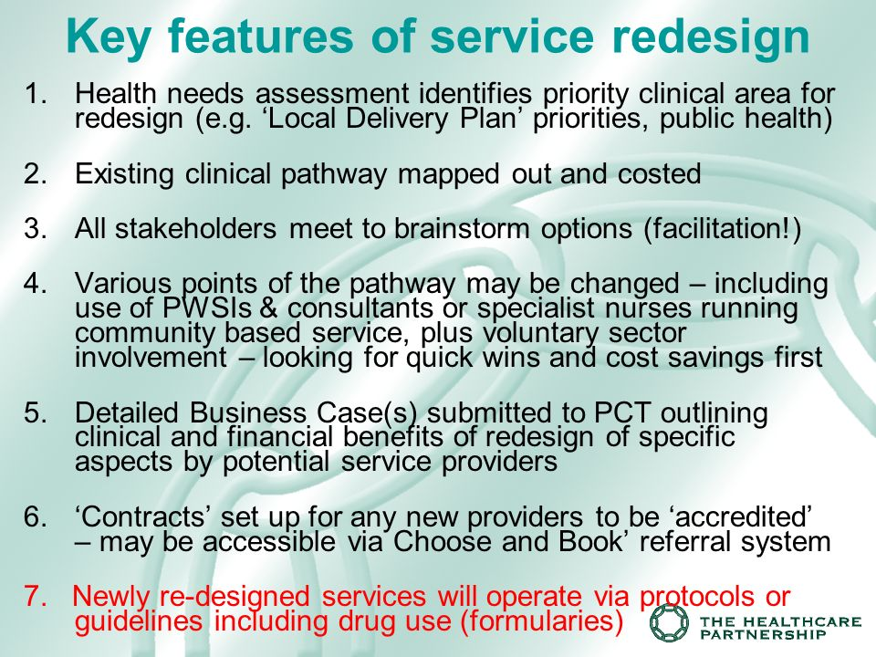 Key features of service redesign 1.Health needs assessment identifies priority clinical area for redesign (e.g.