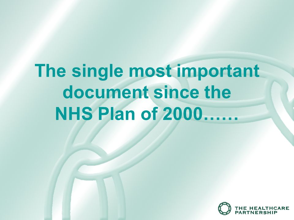 The single most important document since the NHS Plan of 2000……