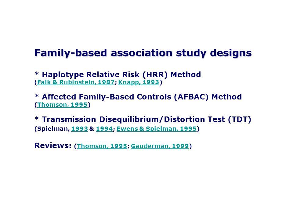 Family-based association study designs * Haplotype Relative Risk (HRR) Method (Falk & Rubinstein, 1987; Knapp, 1993)Falk & Rubinstein, 1987Knapp, 1993