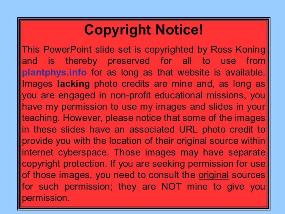 Copyright Notice! This PowerPoint slide set is copyrighted by Ross Koning and is thereby preserved for all to use from plantphys.info for as long as t