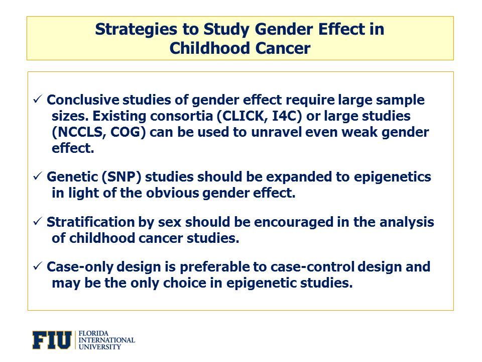 Strategies to Study Gender Effect in Childhood Cancer Conclusive studies of gender effect require large sample sizes. Existing consortia (CLICK, I4C)