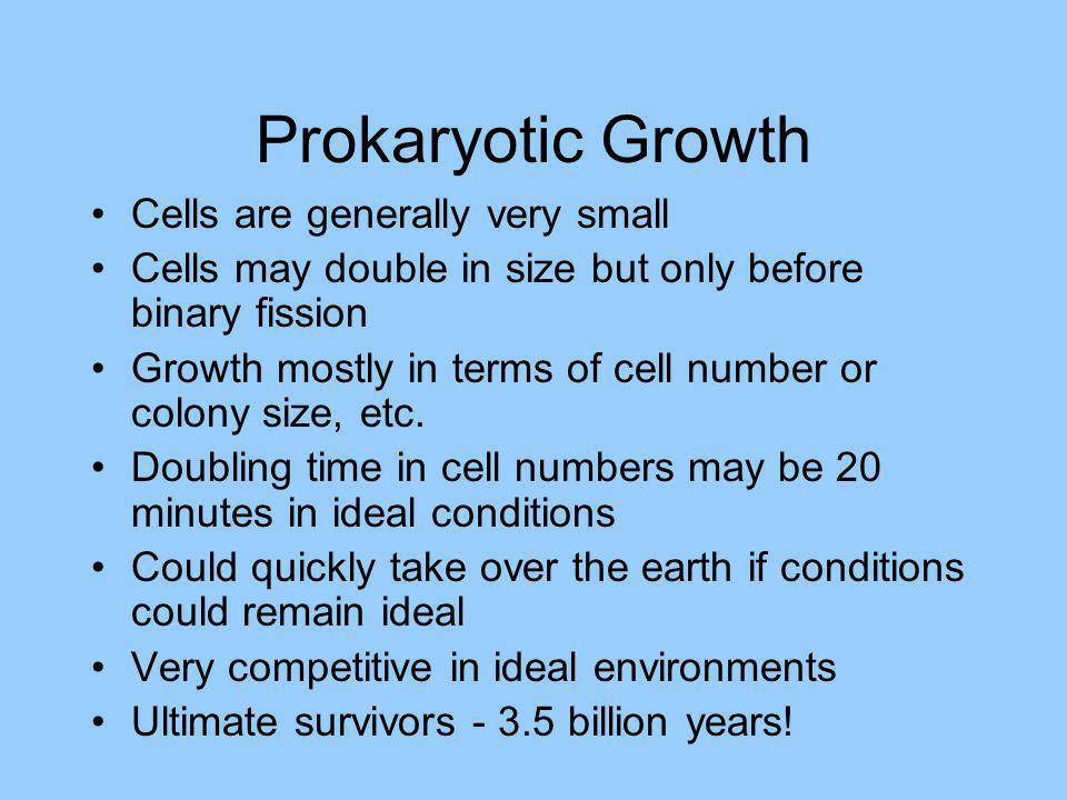 Prokaryotic Growth Cells are generally very small Cells may double in size but only before binary fission Growth mostly in terms of cell number or col