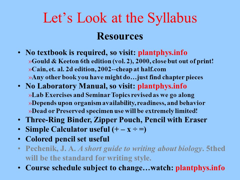 Lets Look at the Syllabus Resources No textbook is required, so visit: plantphys.info »Gould & Keeton 6th edition (vol.