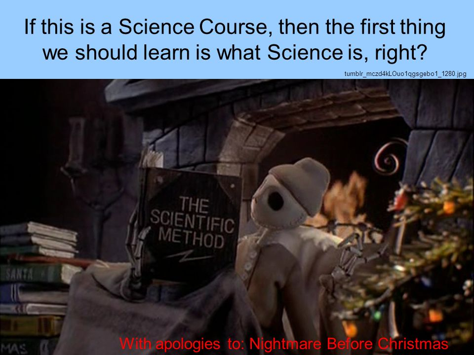 If this is a Science Course, then the first thing we should learn is what Science is, right? tumblr_mczd4kLOuo1qgsgebo1_1280.jpg With apologies to: Ni