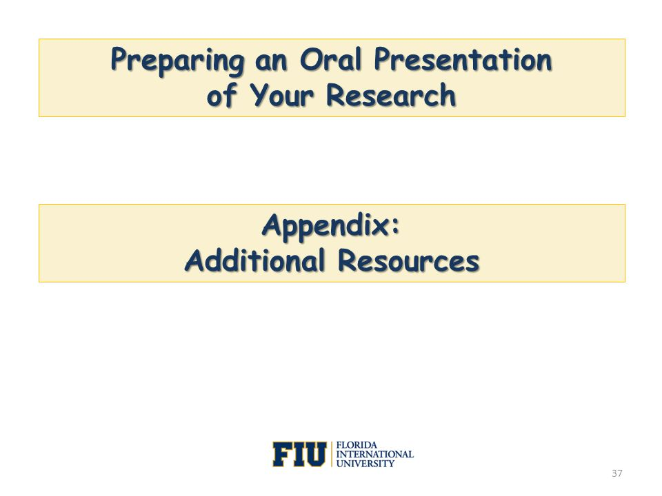 Preparing an Oral Presentation of Your Research Appendix: Additional Resources 37