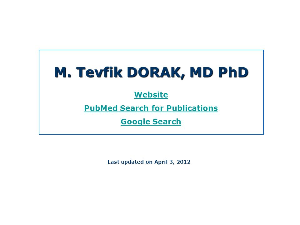 M. Tevfik DORAK, MD PhD Website PubMed Search for Publications Google Search Last updated on April 3, 2012