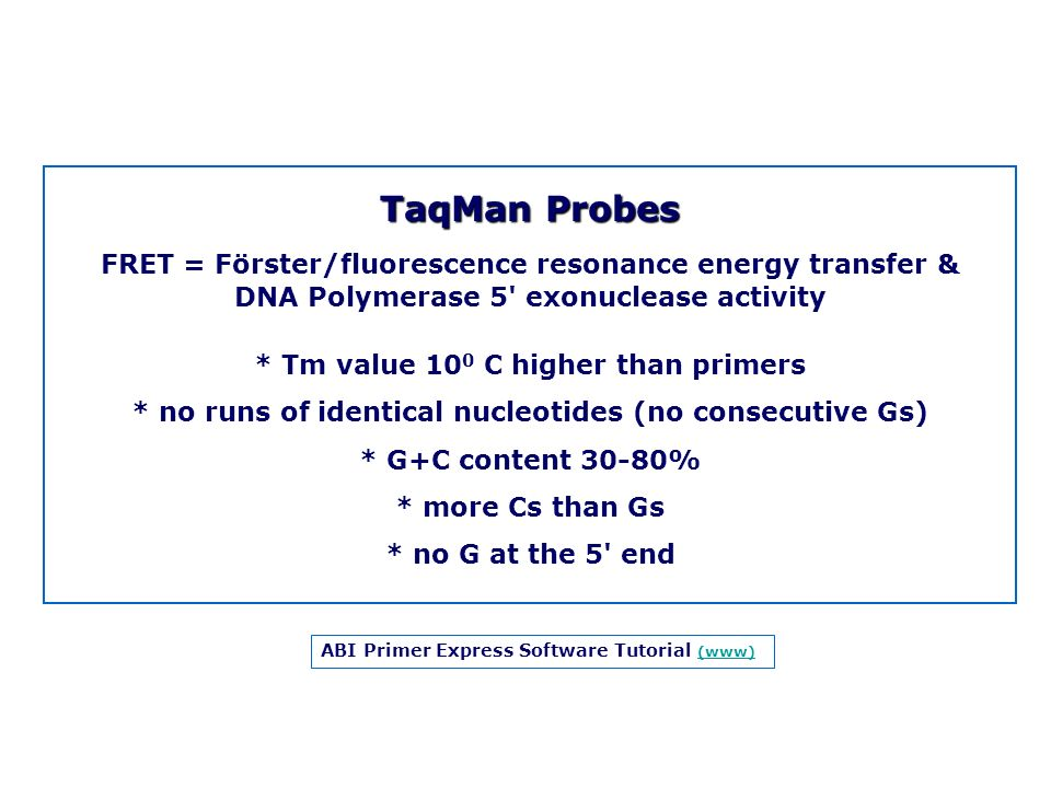 TaqMan Probes FRET = Förster/fluorescence resonance energy transfer & DNA Polymerase 5' exonuclease activity * Tm value 10 0 C higher than primers * n