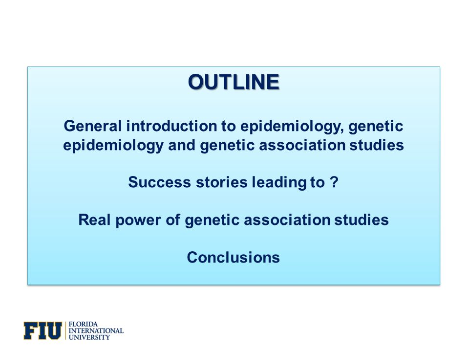 OUTLINE General introduction to epidemiology, genetic epidemiology and genetic association studies Success stories leading to .