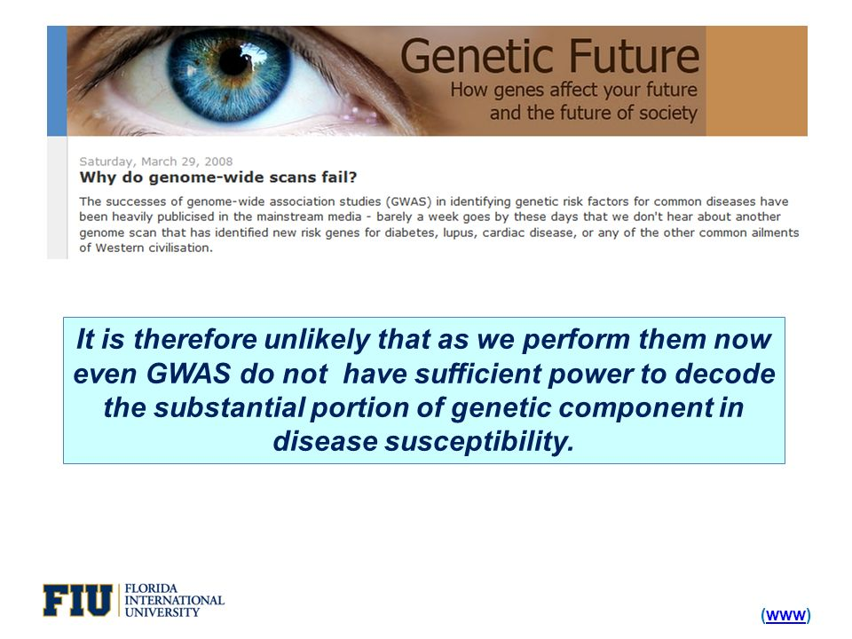 (www)www It is therefore unlikely that as we perform them now even GWAS do not have sufficient power to decode the substantial portion of genetic component in disease susceptibility.
