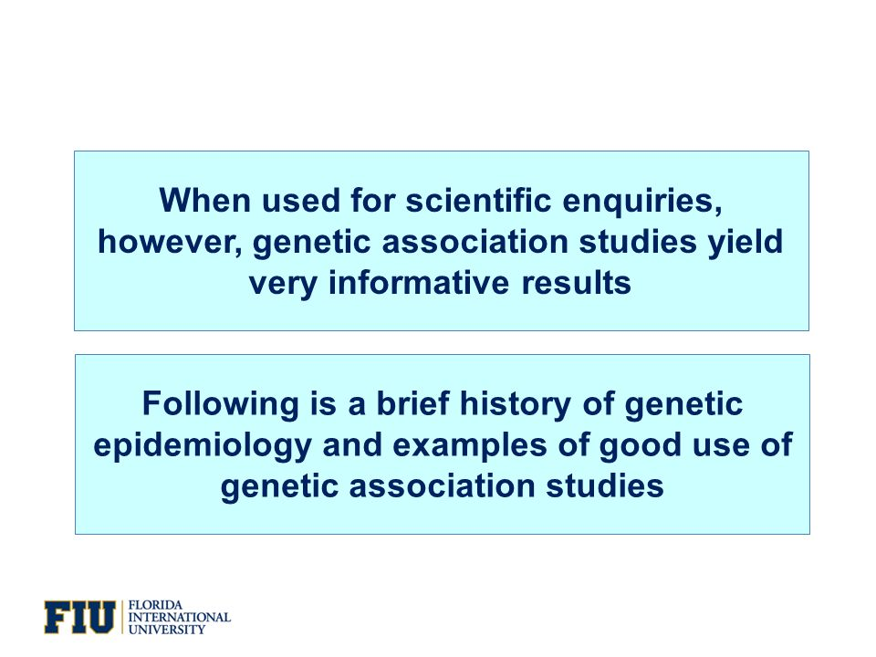 When used for scientific enquiries, however, genetic association studies yield very informative results Following is a brief history of genetic epidemiology and examples of good use of genetic association studies