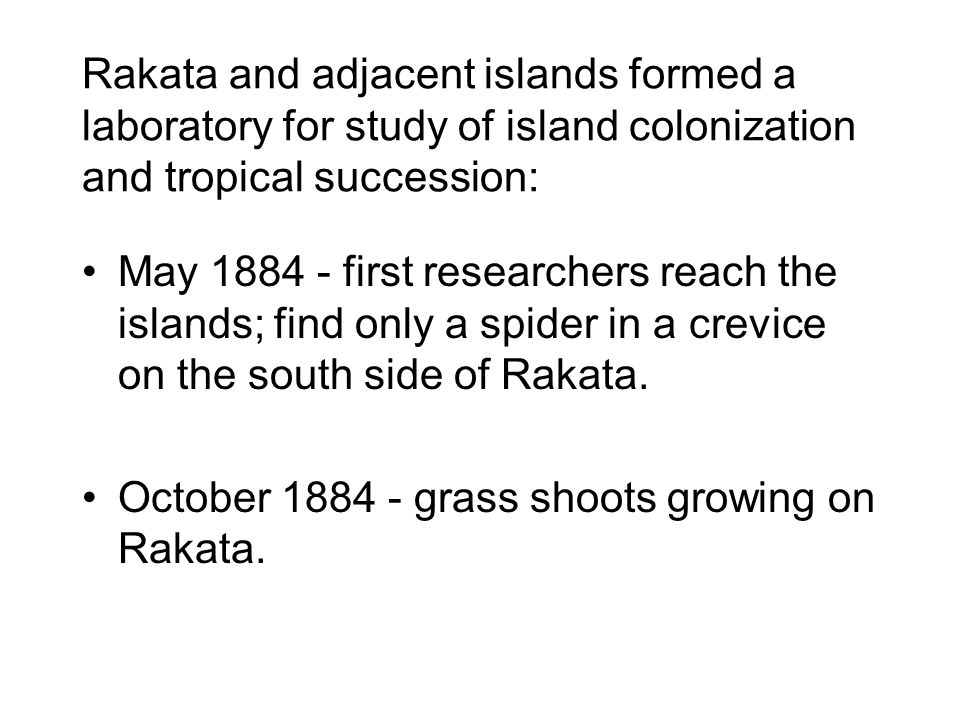 Rakata and adjacent islands formed a laboratory for study of island colonization and tropical succession: May 1884 - first researchers reach the islan