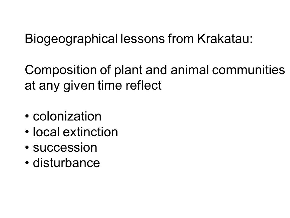 Biogeographical lessons from Krakatau: Composition of plant and animal communities at any given time reflect colonization local extinction succession