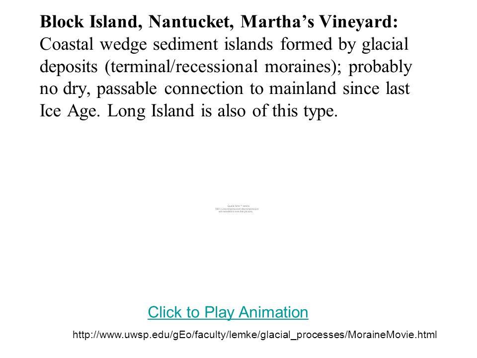 Block Island, Nantucket, Marthas Vineyard: Coastal wedge sediment islands formed by glacial deposits (terminal/recessional moraines); probably no dry,