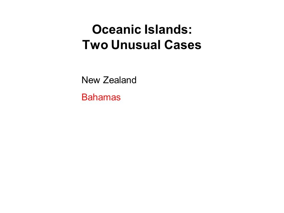 Oceanic Islands: Two Unusual Cases New Zealand Bahamas
