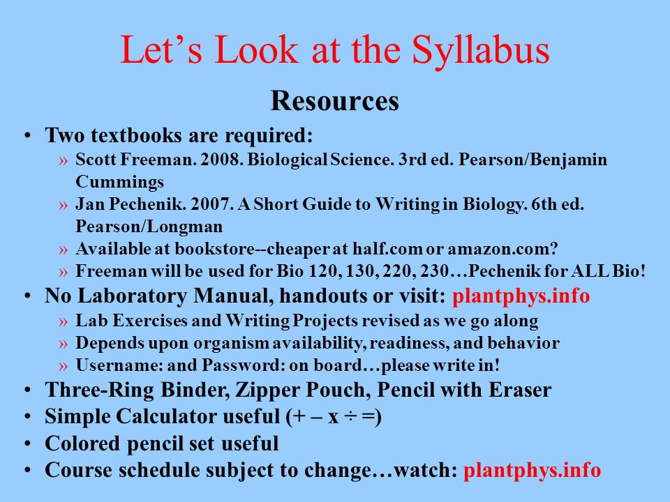 Lets Look at the Syllabus Resources Two textbooks are required: »Scott Freeman.
