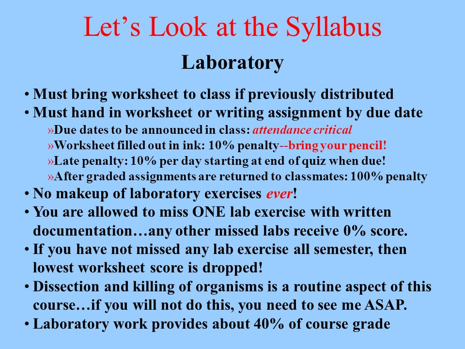 Lets Look at the Syllabus Laboratory Must bring worksheet to class if previously distributed Must hand in worksheet or writing assignment by due date
